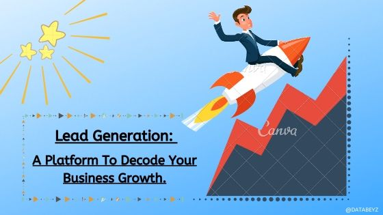 Lead Generation - A Platform To Decode Your Business Growth