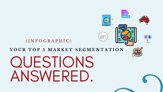Your Top 5 Market Segmentation Questions Answered [Infographic]